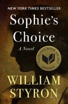 Sophie's Choice - A Novel ebook by William Styron