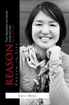 Reason Enough to Live - From Depression and Suicide to Life and Love ebook by Emely Wang