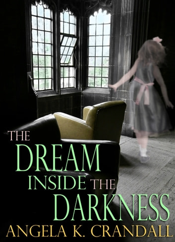 The Dream Inside the Darkness. ebook by Angela K. Crandall