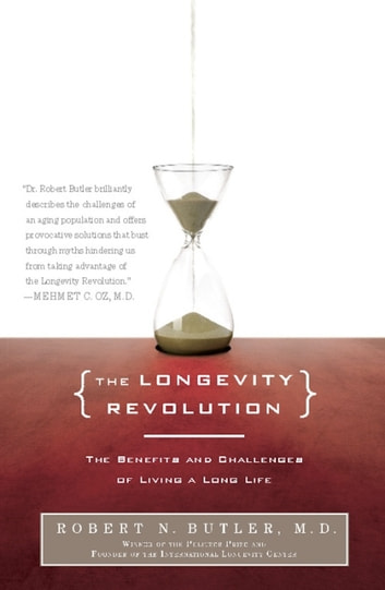 The Longevity Revolution - The Benefits and Challenges of Living a Long Life ebook by Robert N. Butler
