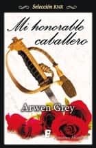 Mi honorable caballero ebook by Arwen Grey