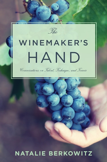 The Winemaker's Hand - Conversations on Talent, Technique, and Terroir ebook by Natalie Berkowitz