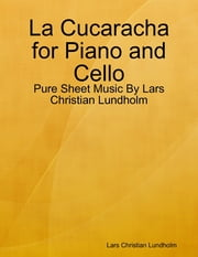 La Cucaracha for Piano and Cello - Pure Sheet Music By Lars Christian Lundholm ebook by Lars Christian Lundholm