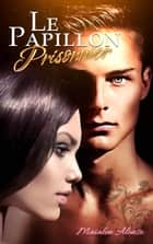 Le Papillon prisonnier ebook by Maialen Alonso