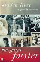 Hidden Lives - A Family Memoir eBook by Margaret Forster