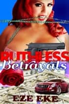 Ruthless Betrayals ebook by Eze Eke