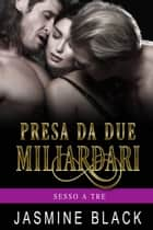Presa da due Miliardari ebook by Jasmine Black