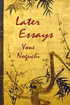 Later Essays ebook by Yone Noguchi, Edward Marx