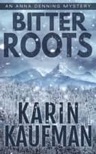 Bitter Roots ebook by Karin Kaufman