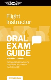 Flight Instructor Oral Exam Guide (ePub) - The Comprehensive Guide to Prepare You for the FAA Oral Exam ebook by Michael Hayes