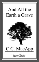 And All the Earth a Grave ebook by C. C. MacApp