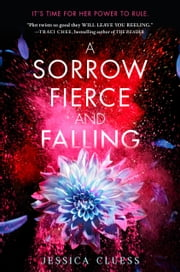 A Sorrow Fierce and Falling (Kingdom on Fire, Book Three) ebook by Jessica Cluess