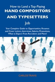 How to Land a Top-Paying Hand compositors and typesetters Job: Your Complete Guide to Opportunities, Resumes and Cover Letters, Interviews, Salaries, Promotions, What to Expect From Recruiters and More ebook by Travis Carlos
