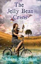 The Jelly Bean Crisis ebook by Jolene Stockman
