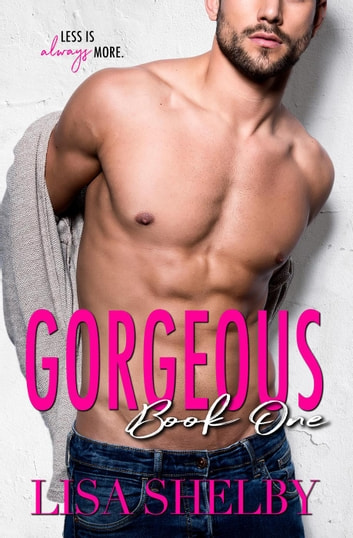 Gorgeous: Book One - The Gorgeous Duet eBook by Lisa Shelby
