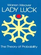 Lady Luck: The Theory of Probability ebook by Warren Weaver