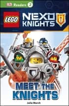 DK Readers L2: LEGO NEXO KNIGHTS: Meet the Knights ebook by Julia March