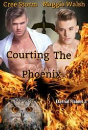 Courting The Phoenix Eternal Flame 3 ebook by Maggie Walsh, Cree Storm
