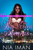 Big Screen Dreams ebook by Nia Iman