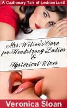 Mrs. Wilson's Cure for Headstrong Ladies & Hysterical Wives ebook by Veronica Sloan