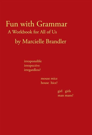 Fun with Grammar - A Workbook for All of Us ebook by Marcielle Brandler