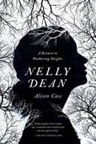 Nelly Dean: A Return to Wuthering Heights ebook by Alison Case
