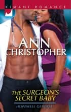 The Surgeon's Secret Baby (Mills & Boon Kimani) (Hopewell General, Book 2) ebook by Ann Christopher
