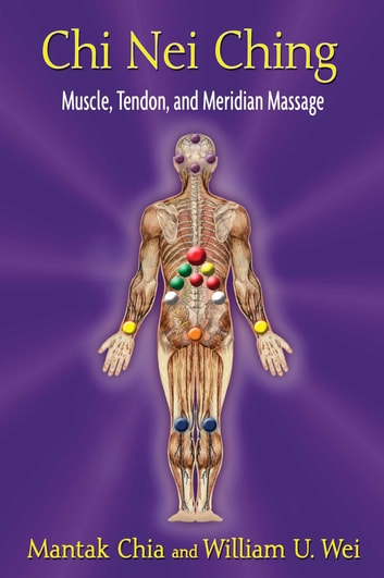 Chi Nei Ching - Muscle, Tendon, and Meridian Massage ebook by Mantak Chia,William U. Wei