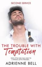 The Trouble With Temptation ebook by Adrienne Bell