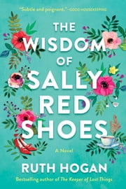 The Wisdom of Sally Red Shoes - A Novel ebook by Ruth Hogan