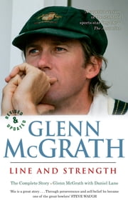 Glenn McGrath Line and Strength - The Complete Story ebook by Daniel Lane,Glenn McGrath