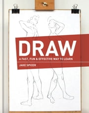 How To Draw - Sketch and draw anything, anywhere with this inspiring and practical handbook ebook by Jake Spicer