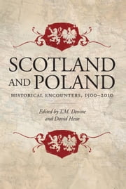 Scotland and Poland - Historical Encounters, 1500-2010 ebook by Tom Devine,David Hesse