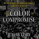 The Color of Compromise - The Truth about the American Church's Complicity in Racism Hörbuch by Jemar Tisby, Jemar Tisby, Lecrae Moore