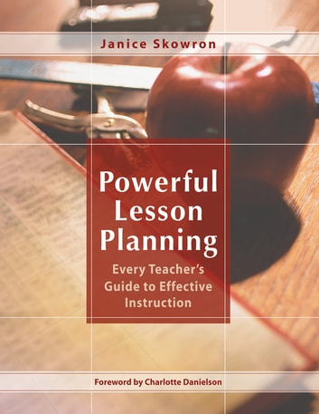 Powerful Lesson Planning - Every Teacher's Guide to Effective Instruction ebook by Janice Skowron