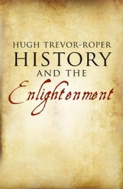 History and the Enlightenment ebook by Hugh Trevor-Roper