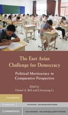 The East Asian Challenge for Democracy - Political Meritocracy in Comparative Perspective ebook by Daniel A. Bell, Chenyang Li
