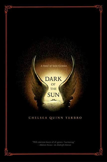 Dark of the Sun - A Novel of the Count Saint-Germain ebook by Chelsea Quinn Yarbro