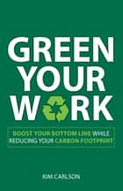 Green Your Work ebook by Kim Carlson