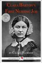 Clara Barton's First Nursing Job: A 15-Minute Heroes in History Book ebook by Calista Plummer
