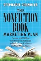 The Nonfiction Book Marketing Plan: Online and Offline Promotion Strategies to Build Your Audience and Sell More Books ebook by Stephanie Chandler