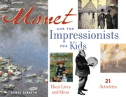 Monet and the Impressionists for Kids - Their Lives and Ideas, 21 Activities ebook by Carol Sabbeth