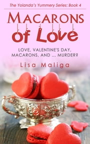 Macarons of Love - The Yolanda's Yummery Series, #4 ebook by Lisa Maliga