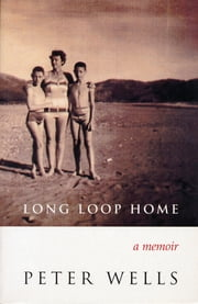 Long Loop Home - A Memoir ebook by Peter Wells
