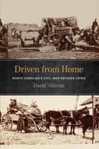 Driven from Home - North Carolina's Civil War Refugee Crisis ebook by David Silkenat, Stephen Berry, Amy Taylor