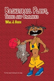 Basketball Plays, Tricks and Gimmicks ebook by Wm. J. Coste