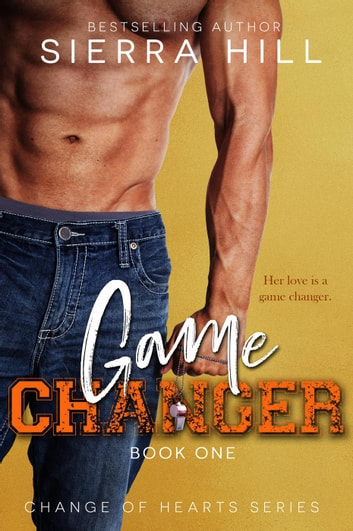 Game Changer - Change of Hearts, #1 ebook by Sierra Hill