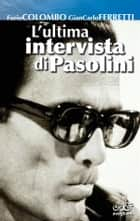 L'ultima intervista di Pasolini ebook by Colombo Ferretti
