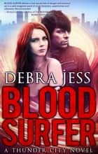 Blood Surfer - A Thunder City Novel (Book 1) ebook by Debra Jess