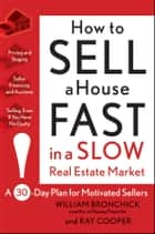 How to Sell a House Fast in a Slow Real Estate Market - A 30-Day Plan for Motivated Sellers ebook by William Bronchick, Ray Cooper